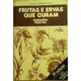Frutas E Ervas Que Curam Panacéia Vegetal