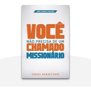 Livro Você Não Precisa De Chamado Missionário Yago Martins