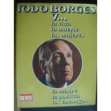 Todo Borges Y La Vida La Muerte Las Mujeres La Madre Gente