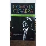 Como La Cigarra Biografia De Maria Elena Walsh- Sergio Pujol