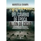 Del Cambio De Epoca Al Fin De Ciclo - Maristella Svampa