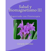 Libro Salud Y Biomagnetismo Iii: Soportado Con Fitoterapia