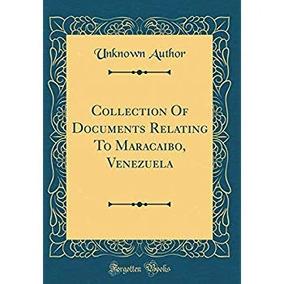 Colección De Documentos Relativos A Maracaibo, Venezuela (
