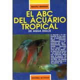 El Abc Del Acuario Tropical De Agua Dulce - Mariani - Libros