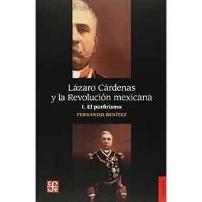 Libro Lazaro Cardenas Y La Revolucion Mexicana 1 El Porfiris