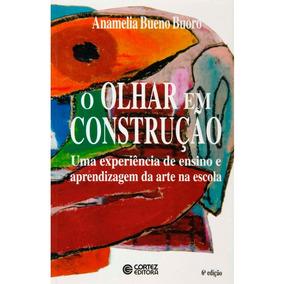 Livro: O Olhar Em Construção - Anamelia Bueno Buoro