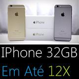 Iphone 6 32gb Até 12x No Cartão (novo, Lacrado, Garantia) Df