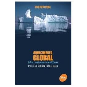 Aquecimento Global Frias Contendas Científicas José E Veiga