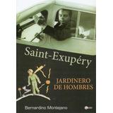 Saint-exupery - Jardinero De Hombres - Bernardino Montejano