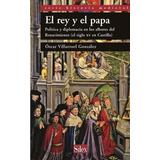 El Rey Y El Papa - Óscar Villarroel - Editorial Sílex