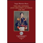 Vida Del Gral. Juan Gregorio De Las Heras