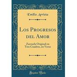 Libro : Los Progresos Del Amor: Zarzuela Original En Tres..