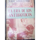 La Era De Los Antibioticos * Dr. Raul A. Wapnir * Zamora