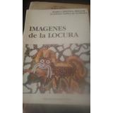 Imagenes De La Locura. María C.melgar/ E.lopez De Gomara.
