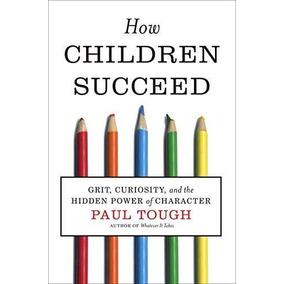 Libro How Children Succeed: Grit, Curiosity, And The Hidden