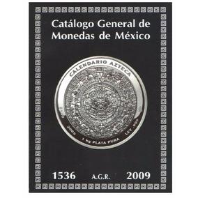 Catalogo General De Monedas De México 1536-2009