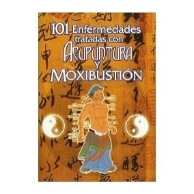 Libro 101 Enfermedades Tratadas Con Acupuntura Y Moxibustión