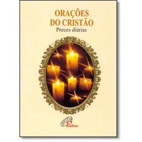 Orações Do Cristão: Preces Diárias - Coleção Nossas De