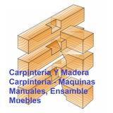 Carpintería Y Madera - Máquinas Manuales, Ensamble Muebles