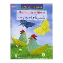 Animales Y Flores Con Papel Plegado. Con Patron Envío Gratis