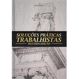 Soluções Práticas Trabalhistas - 2ª Ed. 2013