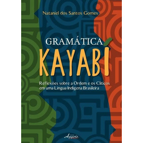 Gramática Kayabí - Reflexões Sobre A Ordem E Os Clíticos