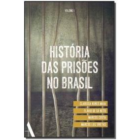 História Das Prisões No Brasil - Vol.1,maia, Clarissa Nune