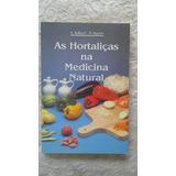 As Hortaliças Na Medicina Natural - A. Balbach D. Baorim