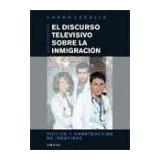 Libro El Discurso Televisivo Sobre La Inmigracion De Charo L