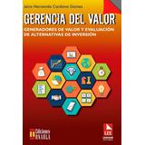 Gerencia Del Valor. Generadores De Valor Y Evaluación De Alt