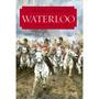 Waterloo - Una Nueva Historia De La Batalla Y Sus Ejércitos