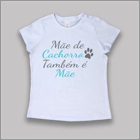 T-shirt / Camiseta Feminina Baby Look - Mãe De Cachorro