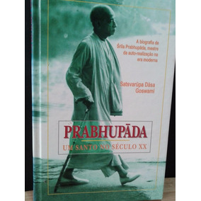 Prabhupáda, Um Santo No Século Xx- Dasa Goswami - Frete Grát