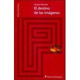 El Destino De Las Imagenes - Ranciere, Jacques