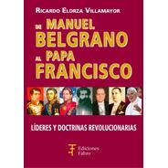 De Manuel Belgrano Al Papa Francisco. Ediciones Fabro