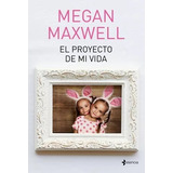 El Proyecto De Mi Vida Megan Maxwell Pdf Epub