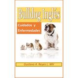 Bulldog Inglés Cuidados Y Enfermedades E-book