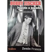 Bobby Fischer Jugada A Jugada Y Algunas Anecdotas - Ajedrez