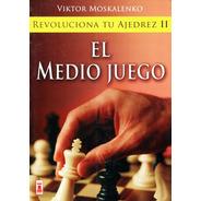 El Medio Juego - Viktor Moskalenko - Libro Nuevo Ajedrez