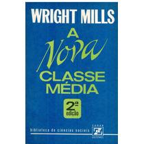 A Nova Classe Média - C. Wright Mills - Pague Com Cartão