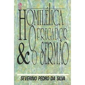 Severino Pedro Da Silva - Homilética, O Pregador E O Sermão