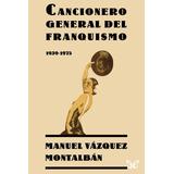 Cancionero General Del Franquis - Manuel Vázquez Montalbán