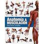 Libro Anatomia Y Musculacion. Guia Visual Completa (spanish