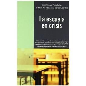 La Escuela En Crisis; José Vicente Peña Calvo Y Carmen Mª F