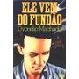 Livro Ele Vem Do Fundão Dyonelio Machado