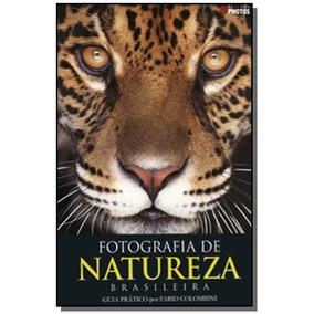 Fotografia De Natureza Brasileira: Guia Pratico Po