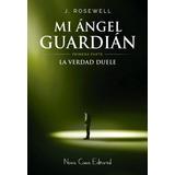 Mi Ángel Guardian 1: La Verdad Duele J. Rosewell
