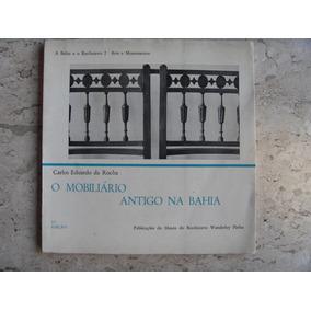 O Mobiliário Antigo Na Bahia Carlos Eduardo Da Rocha