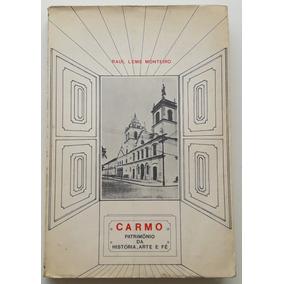 Carmo, Patrimônio Da História, Arte E Fé- Raul Leme Monteiro