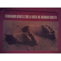 Fernando Benitez / La Ruta De Hernan Cortés